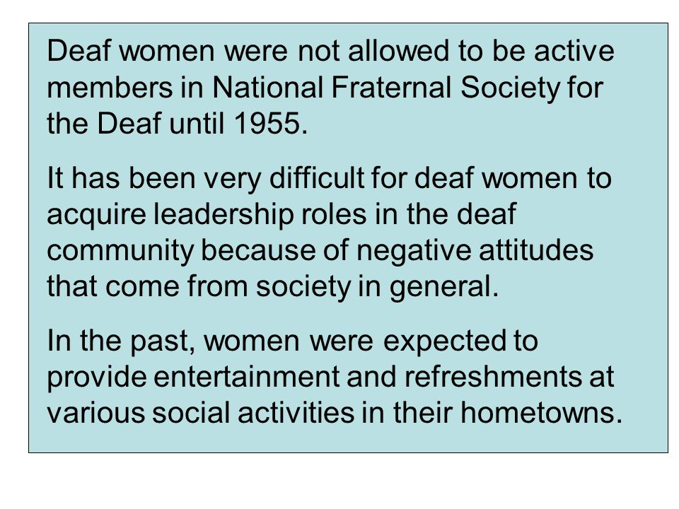Deaf women were not allowed to be active members in National Fraternal Society for the Deaf until 1955.