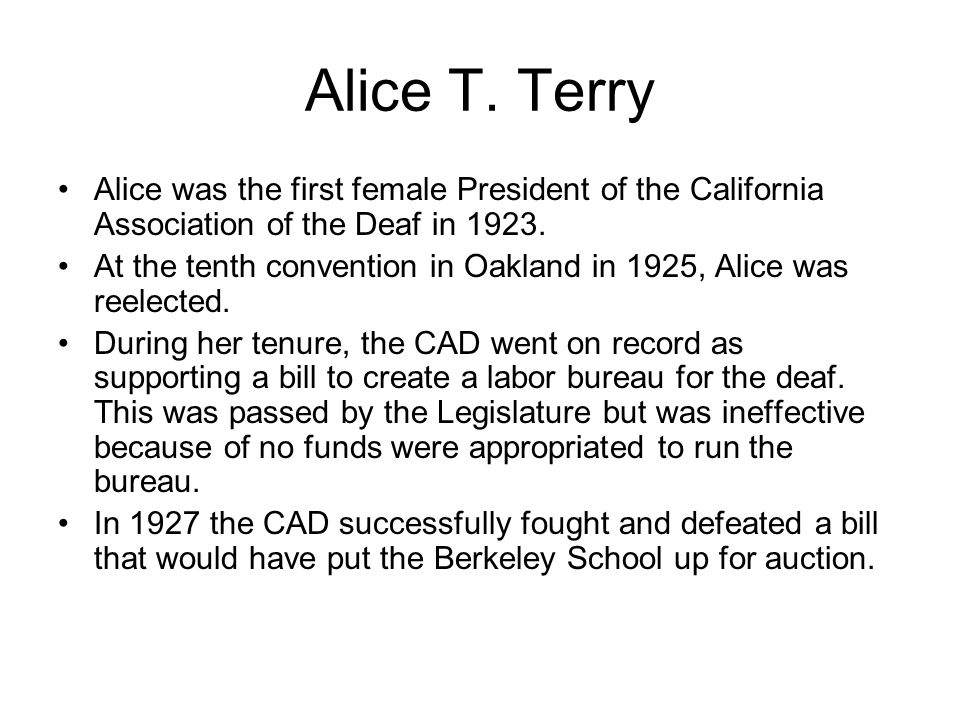 Alice T. Terry Alice was the first female President of the California Association of the Deaf in 1923.