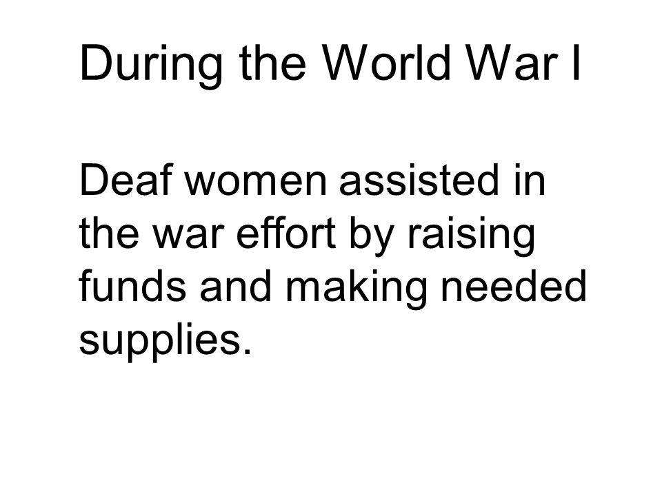 During the World War I Deaf women assisted in the war effort by raising funds and making needed supplies.