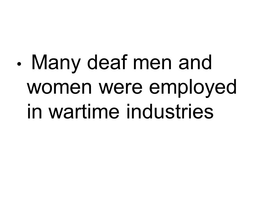 Many deaf men and women were employed in wartime industries