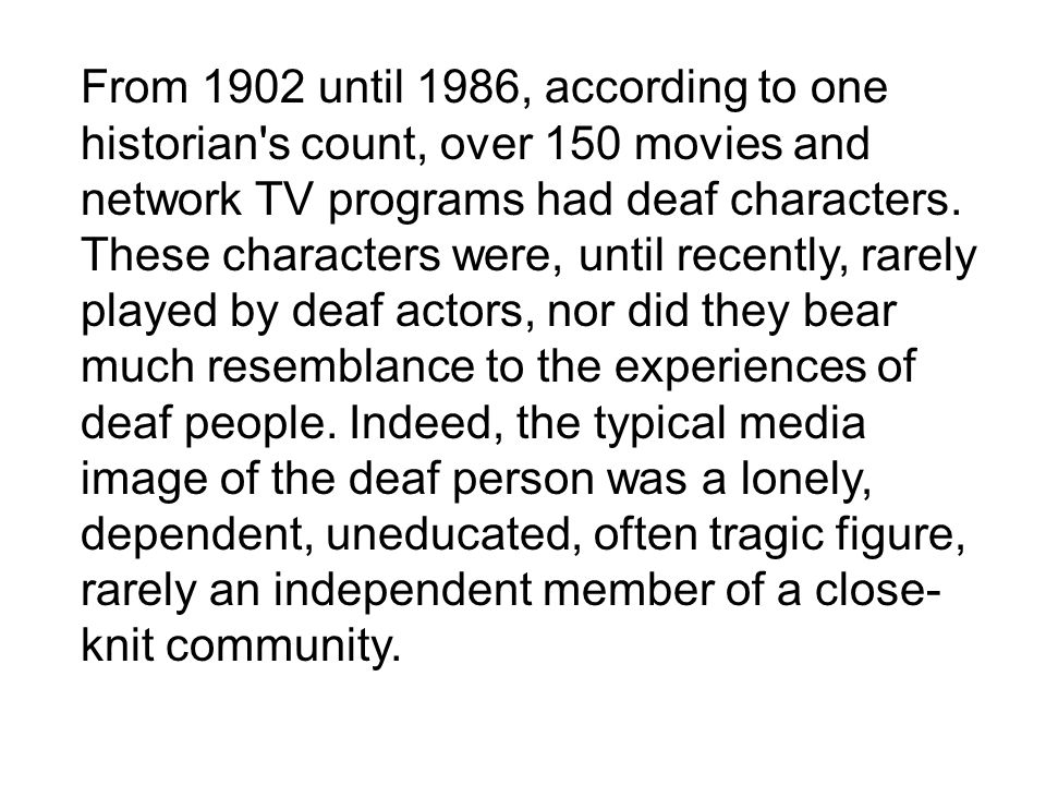 From 1902 until 1986, according to one historian s count, over 150 movies and network TV programs had deaf characters.