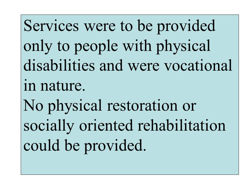 Services were to be provided only to people with physical disabilities and were vocational in nature.