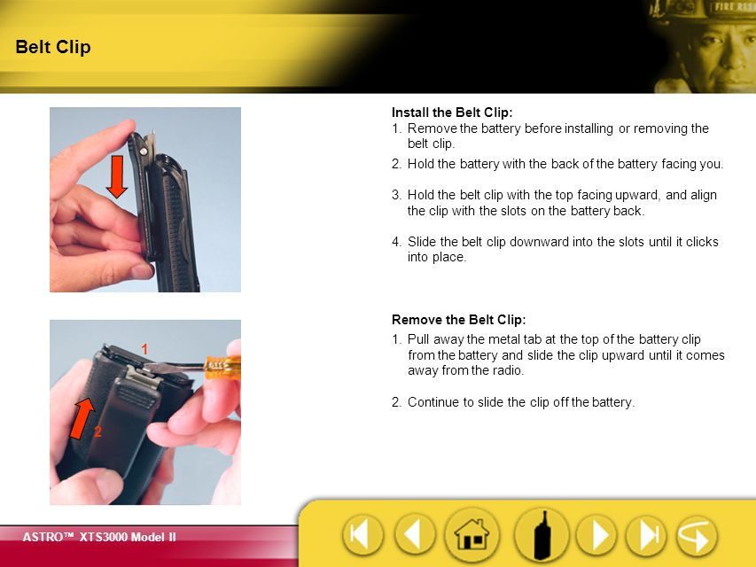 Belt Clip Remind students to remove the battery from the radio before installing or removing the belt clip.