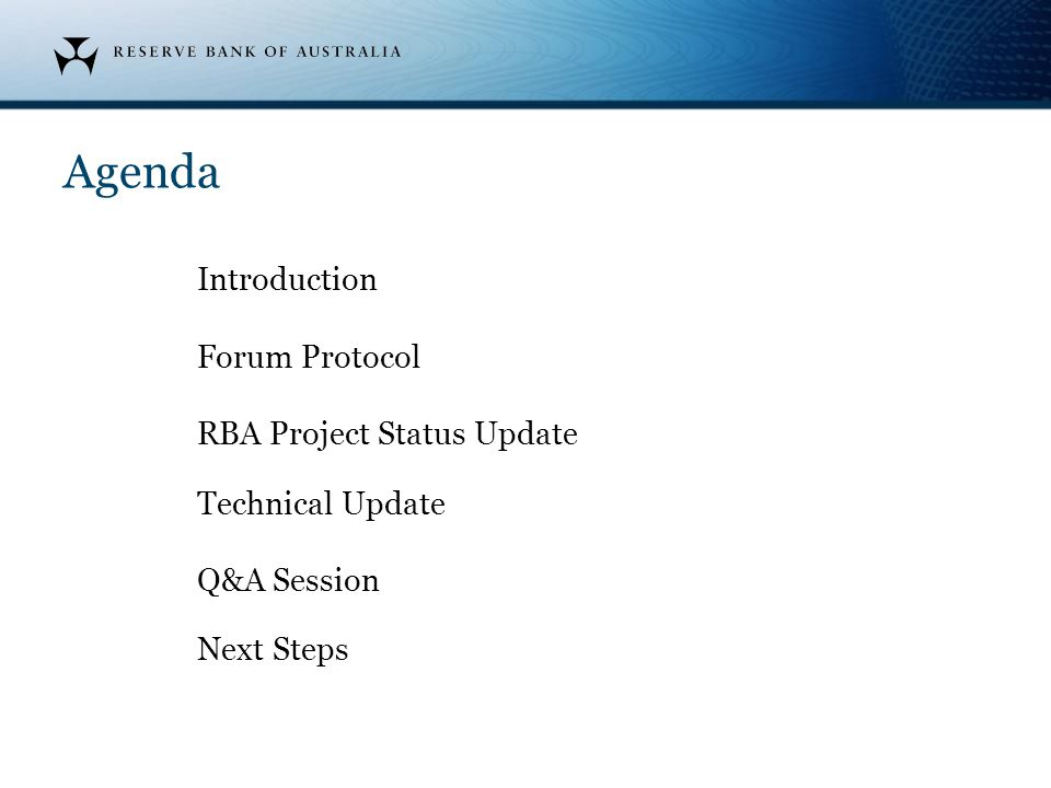 Agenda Introduction Forum Protocol RBA Project Status Update Technical Update Q&A Session Next Steps