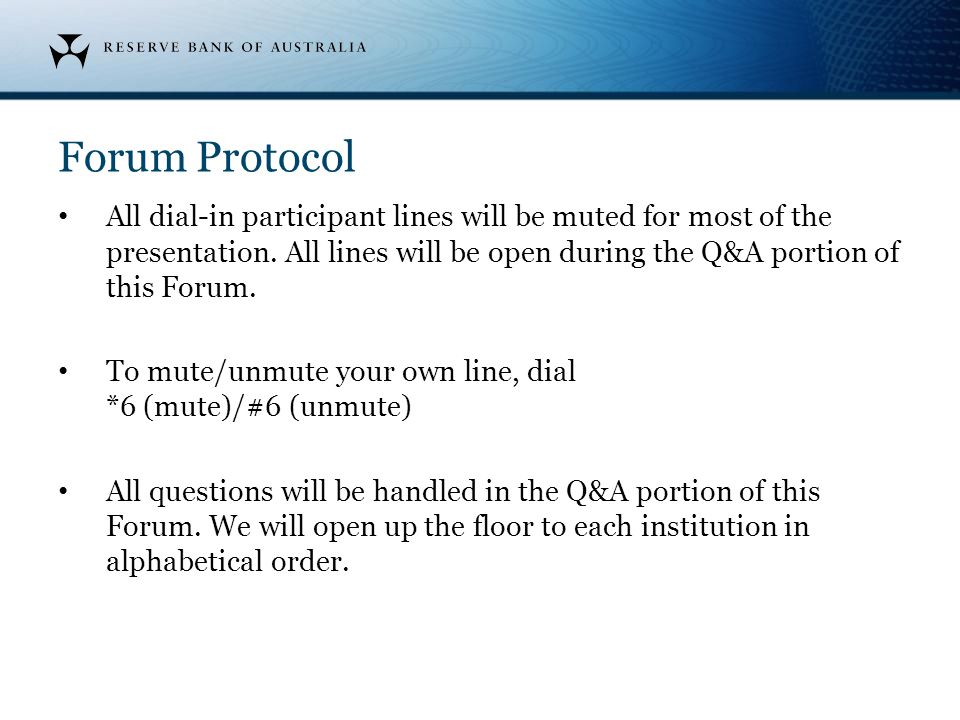 Forum Protocol All dial-in participant lines will be muted for most of the presentation. All lines will be open during the Q&A portion of this Forum.