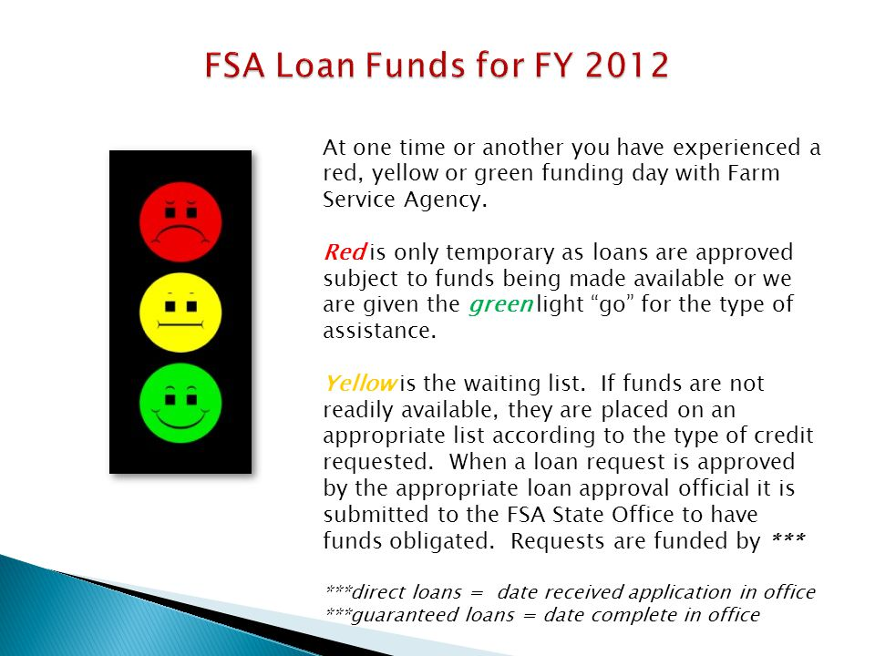 FSA Loan Funds for FY 2012 At one time or another you have experienced a red, yellow or green funding day with Farm Service Agency.