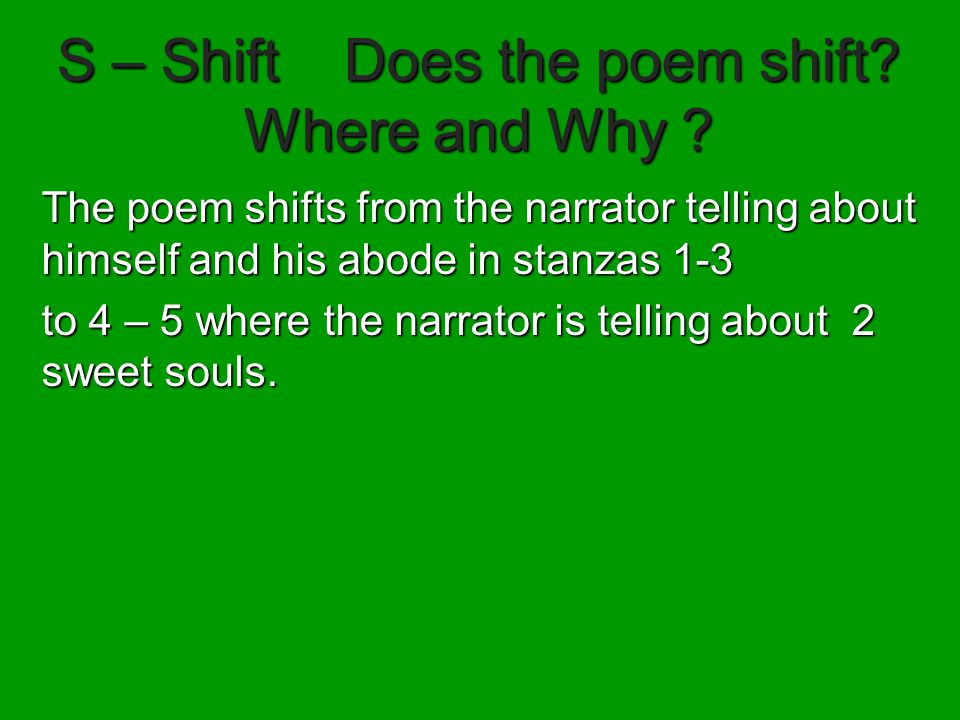 S – Shift Does the poem shift Where and Why