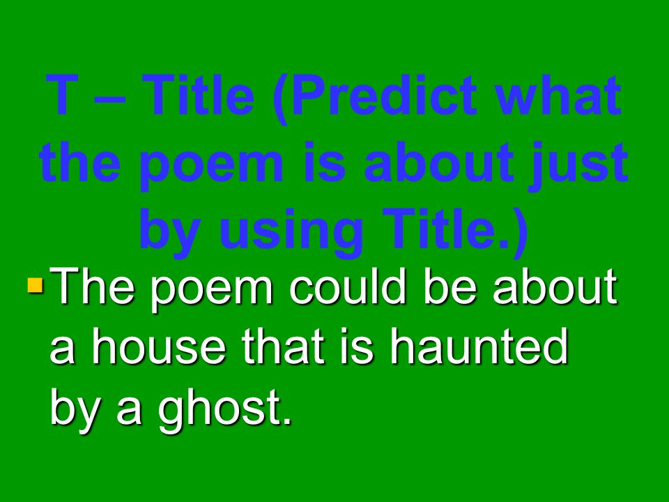 T – Title (Predict what the poem is about just by using Title.)