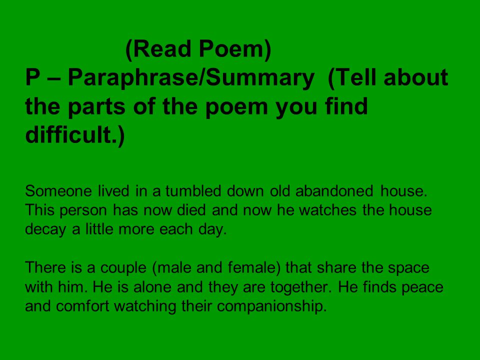 (Read Poem) P – Paraphrase/Summary (Tell about the parts of the poem you find difficult.) Someone lived in a tumbled down old abandoned house.