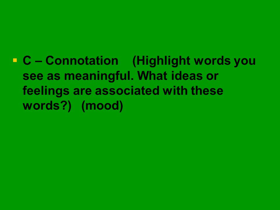 C – Connotation (Highlight words you see as meaningful