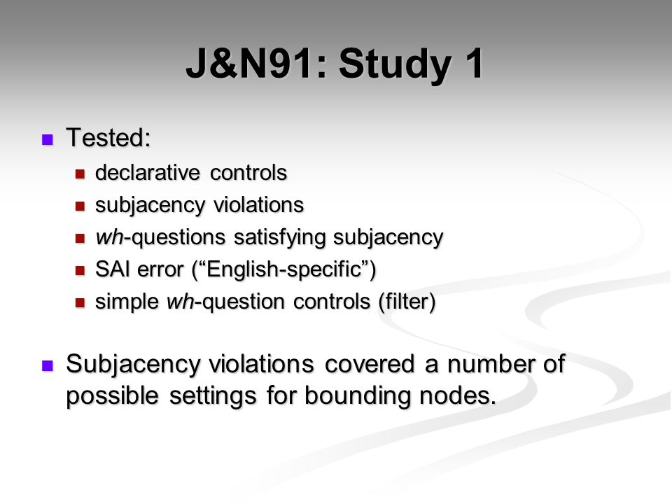 J&N91: Study 1 Tested: declarative controls. subjacency violations. wh-questions satisfying subjacency.