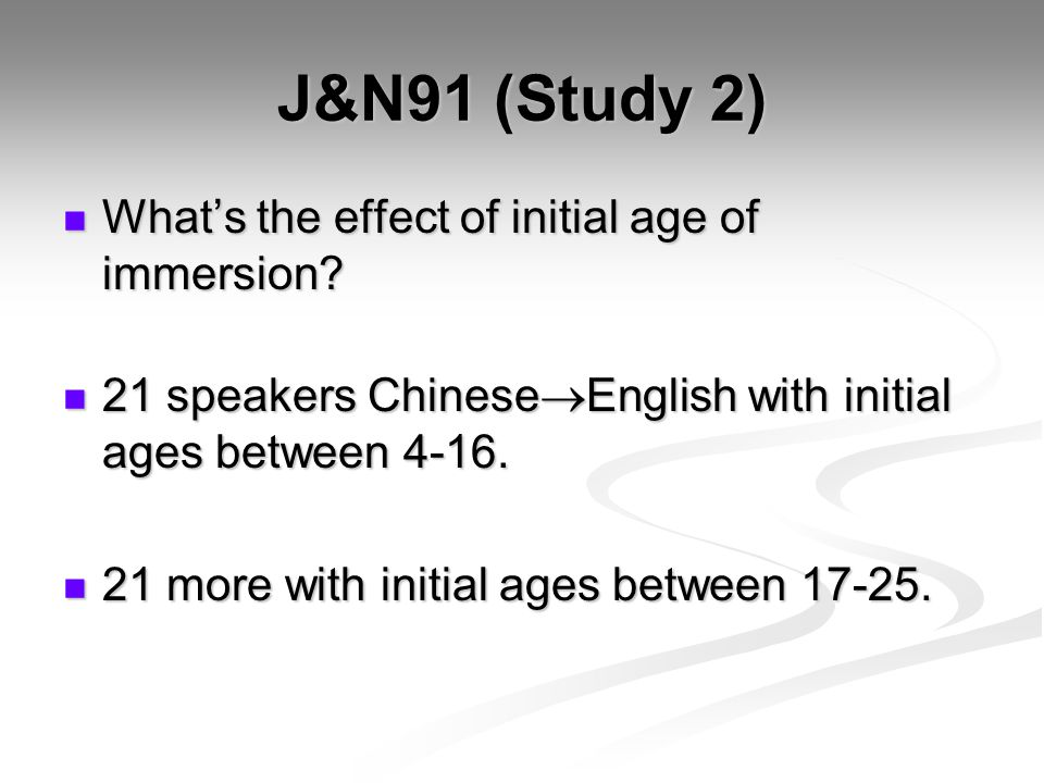 J&N91 (Study 2) What's the effect of initial age of immersion