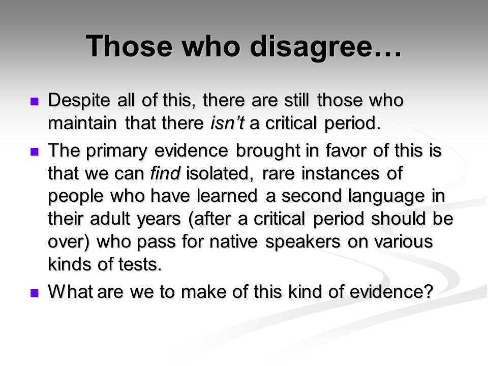 Those who disagree… Despite all of this, there are still those who maintain that there isn't a critical period.