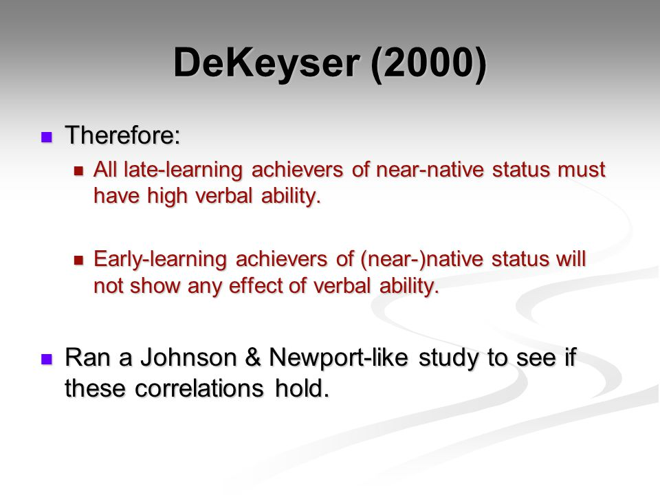 DeKeyser (2000) Therefore: