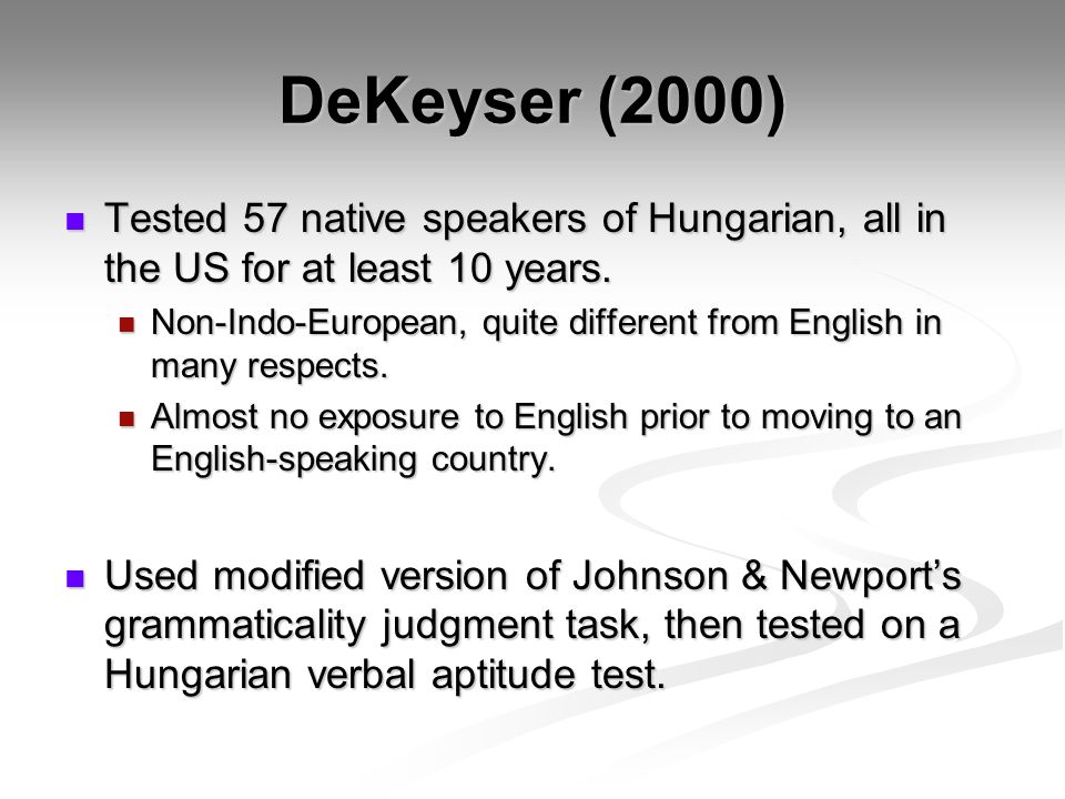 DeKeyser (2000) Tested 57 native speakers of Hungarian, all in the US for at least 10 years.