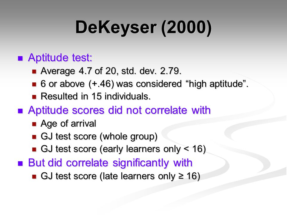 DeKeyser (2000) Aptitude test: Aptitude scores did not correlate with