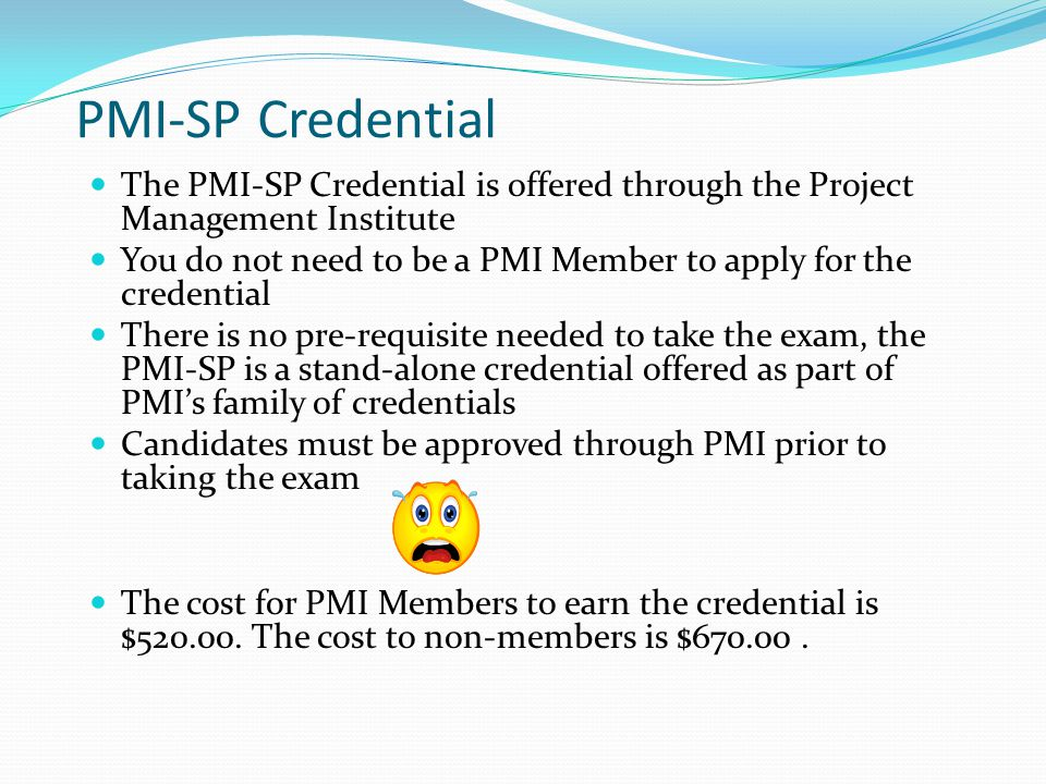 PMI-SP Credential The PMI-SP Credential is offered through the Project Management Institute.