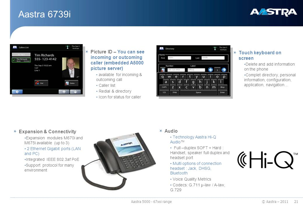 Aastra 6739i Picture ID – You can see incoming or outcoming caller (embedded A5000 picture server) available for incoming & outcoming call.