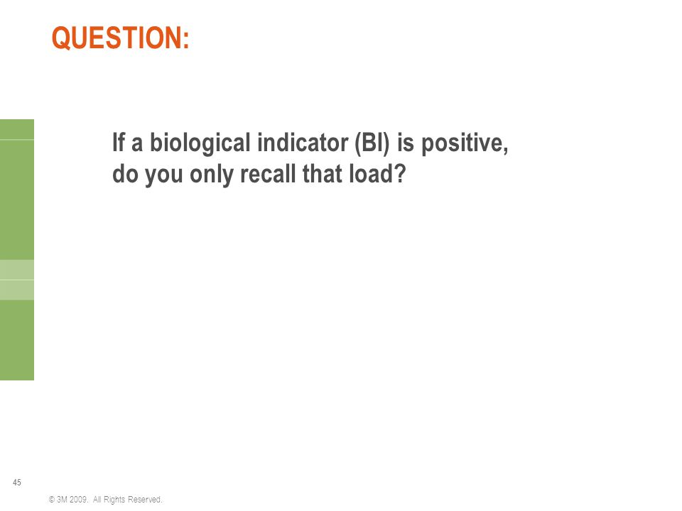 QUESTION: If a biological indicator (BI) is positive, do you only recall that load