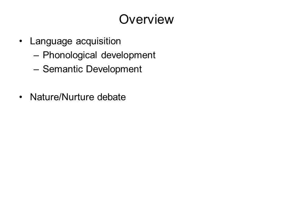 Overview Language acquisition Phonological development