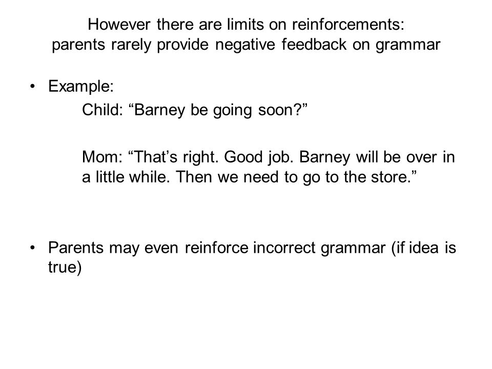 However there are limits on reinforcements: parents rarely provide negative feedback on grammar