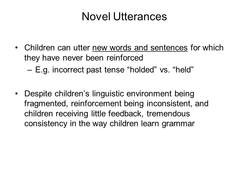 Novel Utterances Children can utter new words and sentences for which they have never been reinforced.