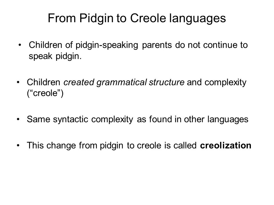From Pidgin to Creole languages