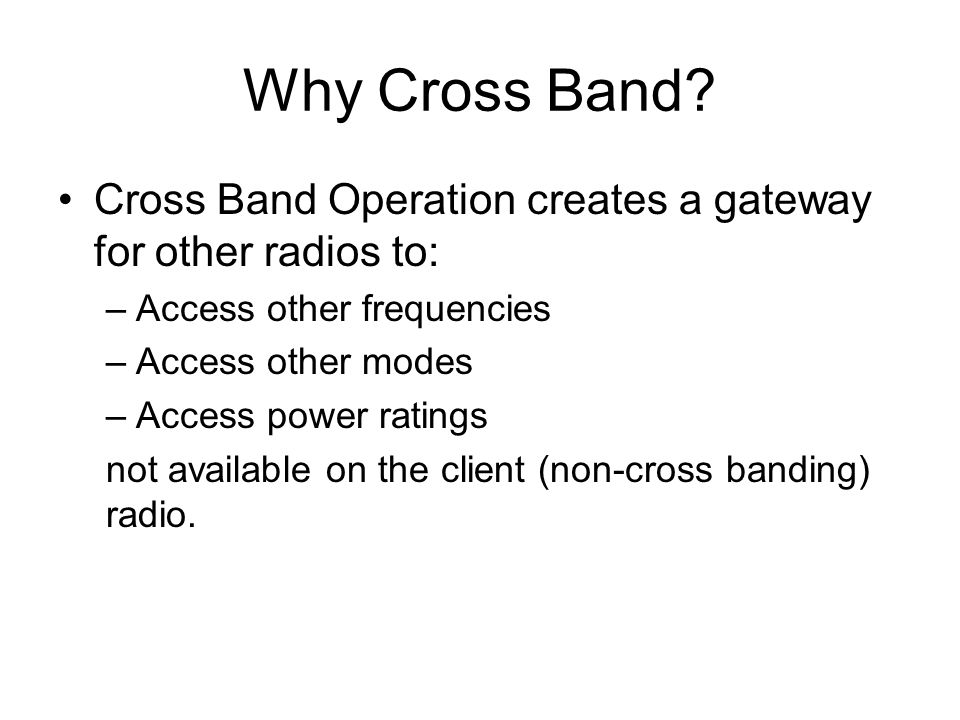 Why Cross Band Cross Band Operation creates a gateway for other radios to: Access other frequencies.