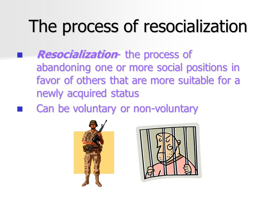 The process of resocialization