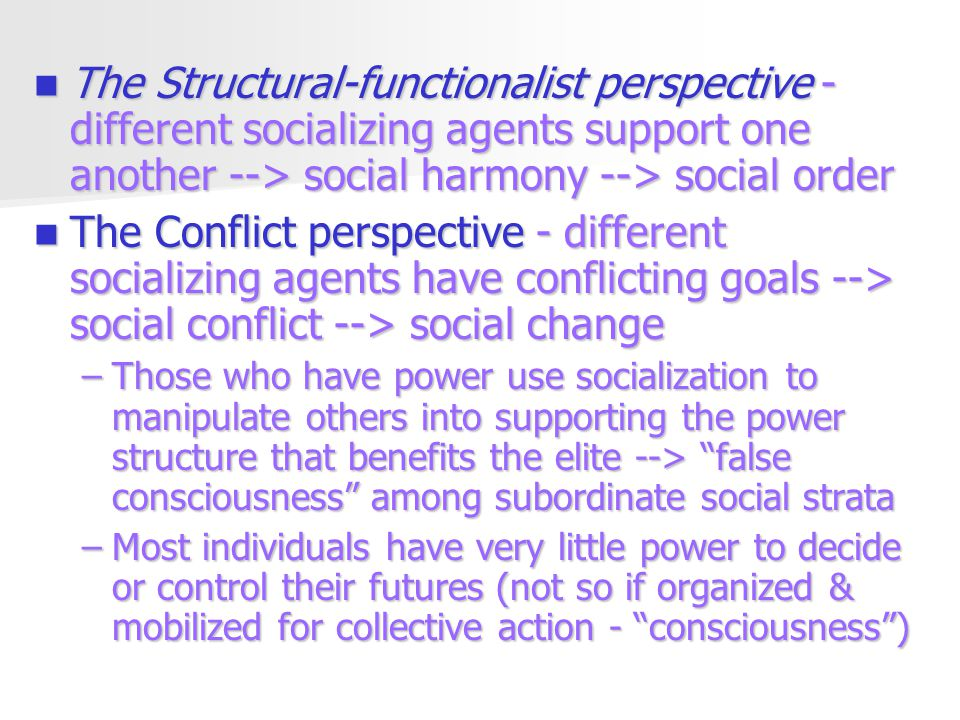 The Structural-functionalist perspective - different socializing agents support one another --> social harmony --> social order