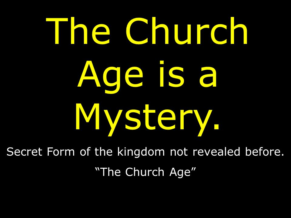 The Church Age is a Mystery.