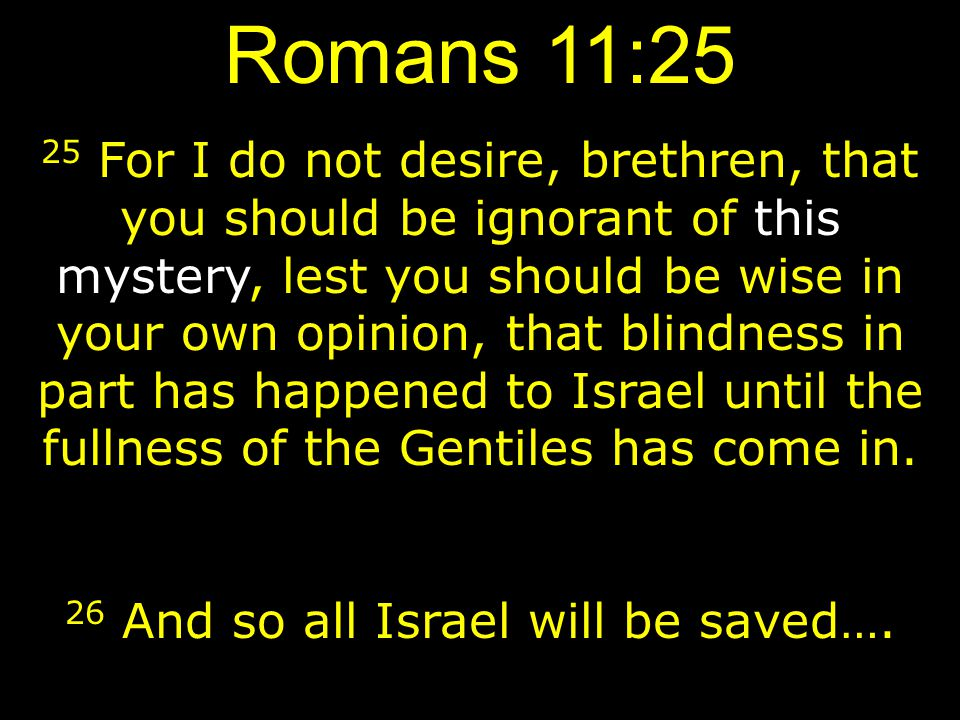 26 And so all Israel will be saved….