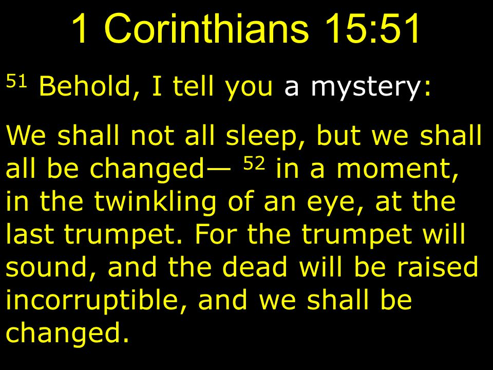 1 Corinthians 15:51 51 Behold, I tell you a mystery: