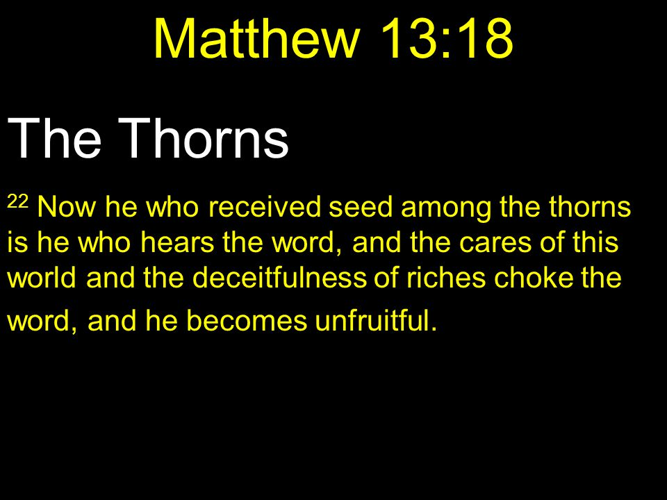 Matthew 13:18 The Thorns.
