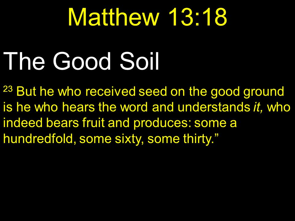 Matthew 13:18 The Good Soil.