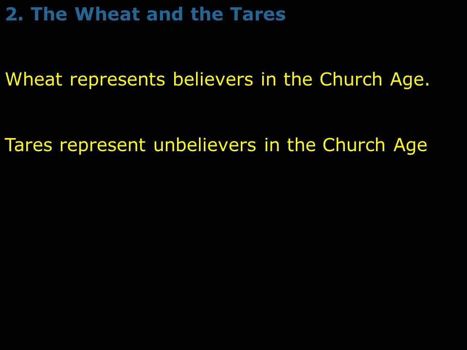 2. The Wheat and the Tares Wheat represents believers in the Church Age.