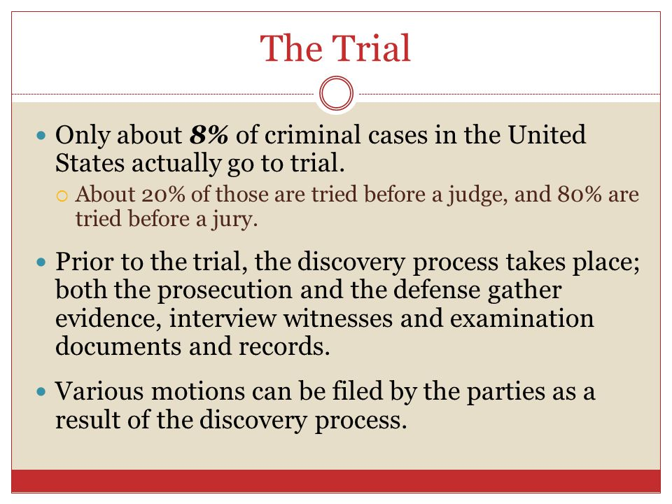 The Trial Only about 8% of criminal cases in the United States actually go to trial.