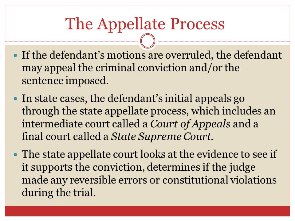 The Appellate Process If the defendant's motions are overruled, the defendant may appeal the criminal conviction and/or the sentence imposed.