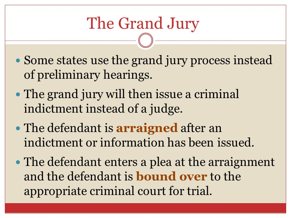 The Grand Jury Some states use the grand jury process instead of preliminary hearings.