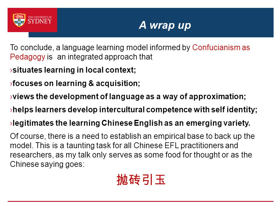 A wrap up To conclude, a language learning model informed by Confucianism as Pedagogy is an integrated approach that.