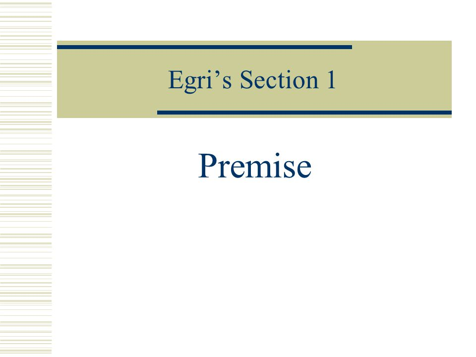 Egri's Section 1 Premise