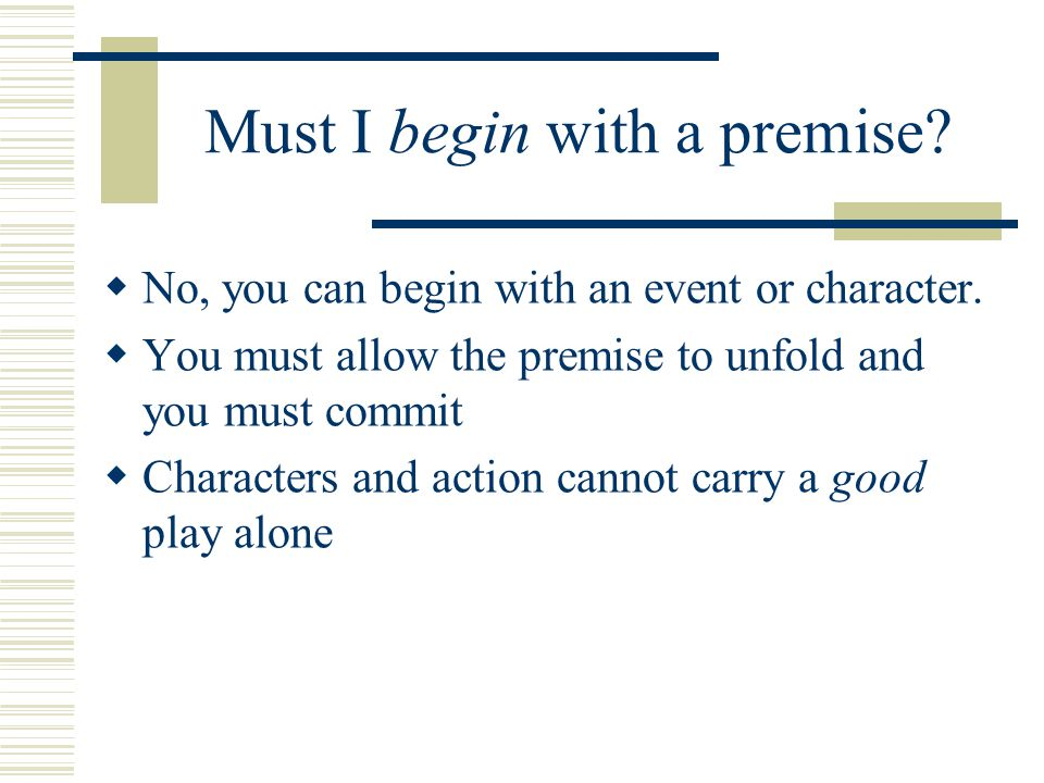 Must I begin with a premise