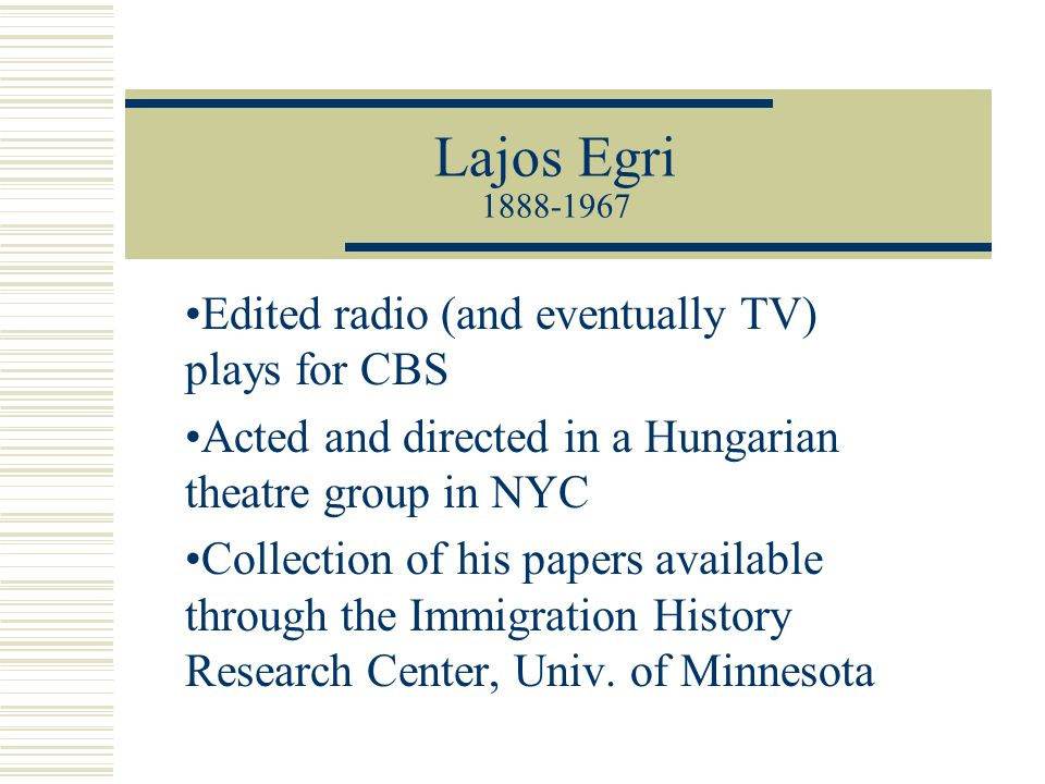 Lajos Egri 1888-1967 Edited radio (and eventually TV) plays for CBS