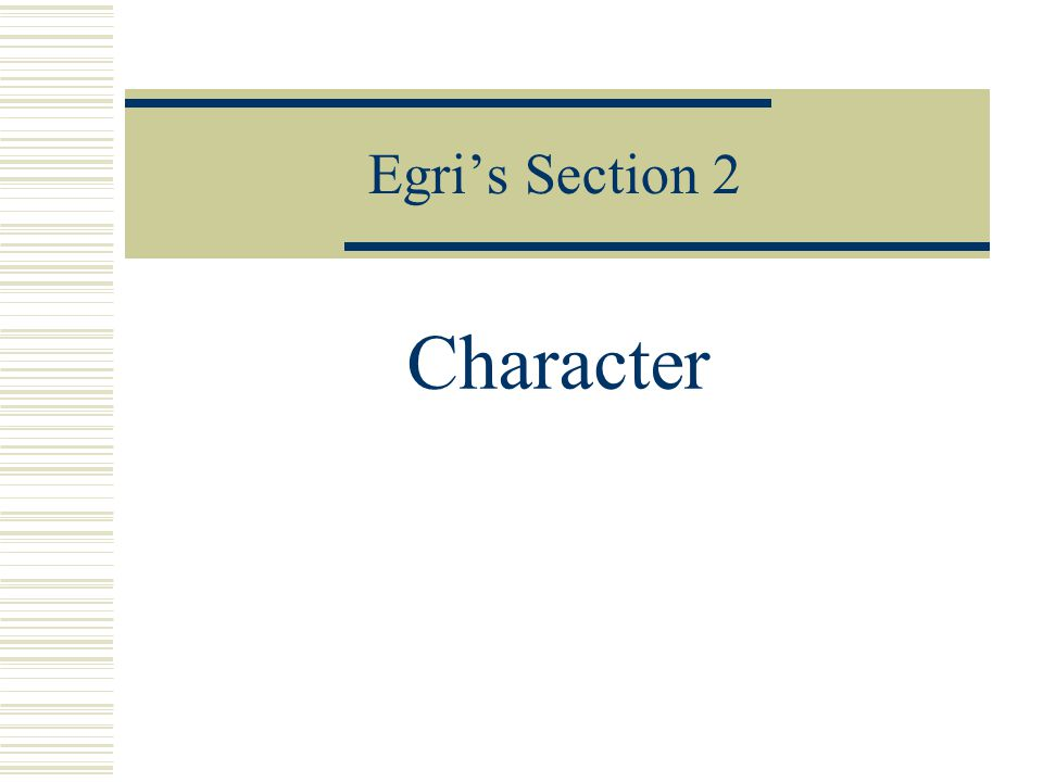 Egri's Section 2 Character