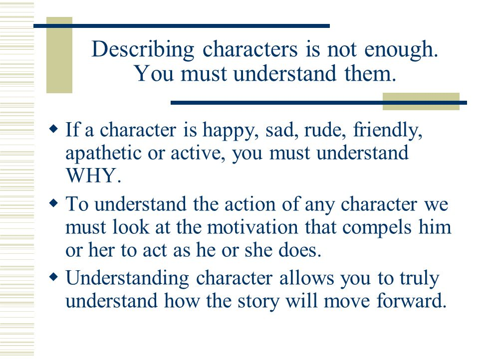 Describing characters is not enough. You must understand them.