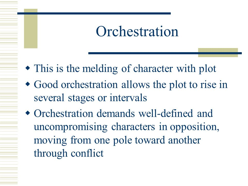 Orchestration This is the melding of character with plot