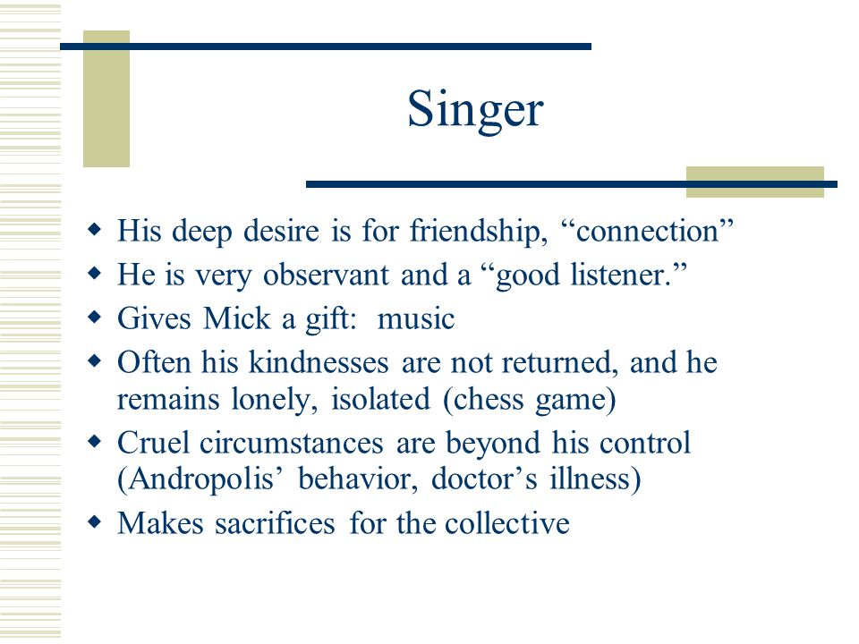 Singer His deep desire is for friendship, connection
