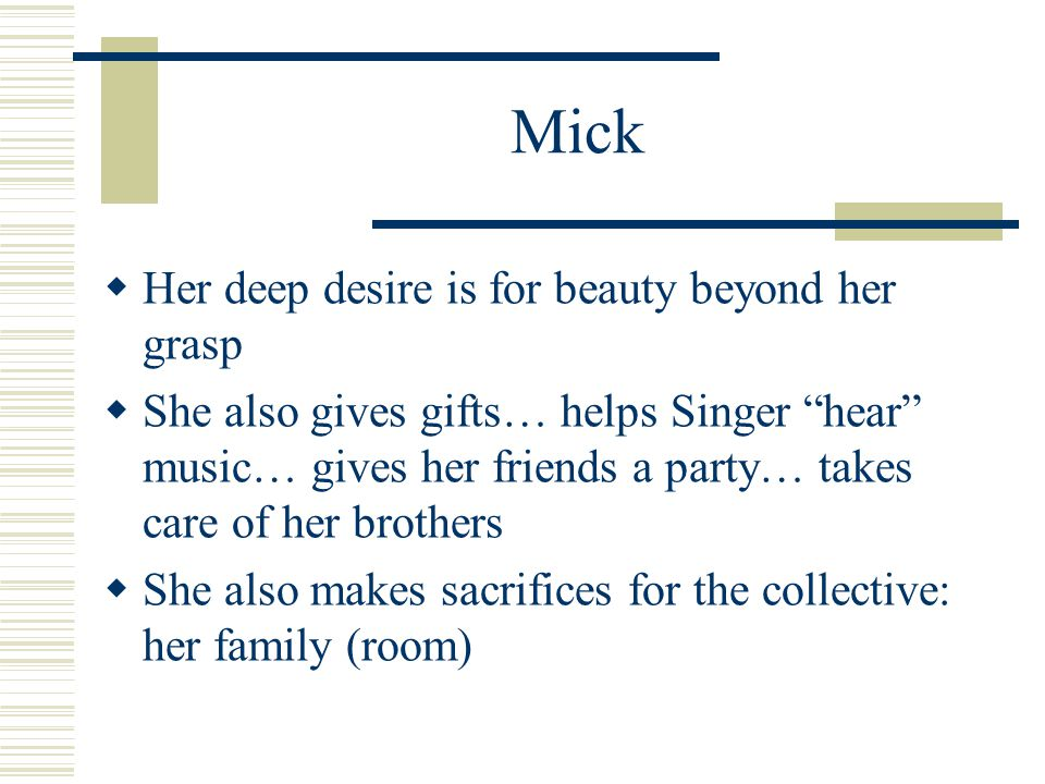 Mick Her deep desire is for beauty beyond her grasp