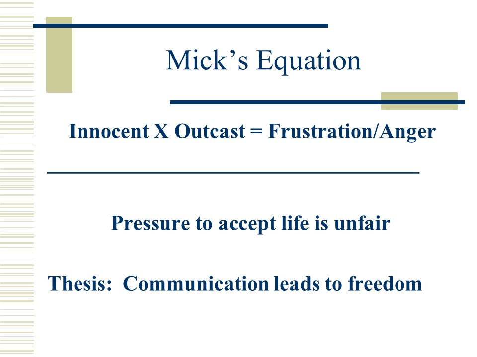 Mick's Equation Innocent X Outcast = Frustration/Anger