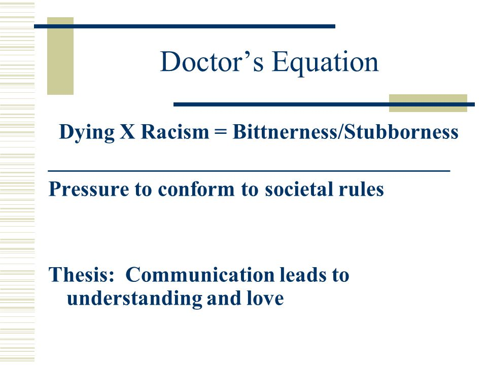 Doctor's Equation Dying X Racism = Bittnerness/Stubborness